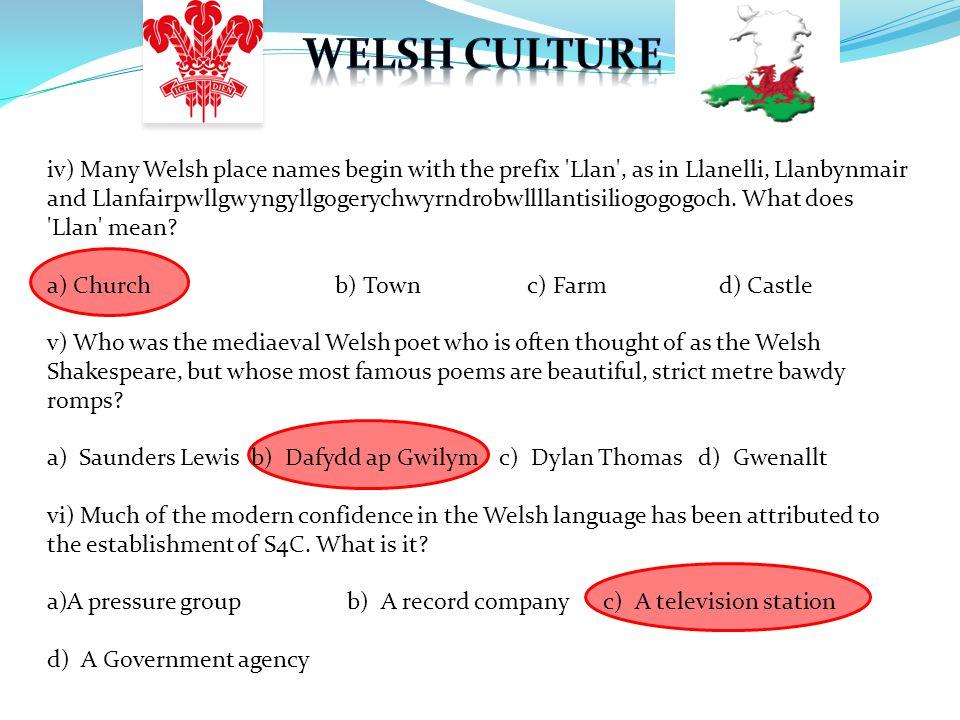 iv) Many Welsh place names begin with the prefix Llan , as in Llanelli, Llanbynmair and Llanfairpwllgwyngyllgogerychwyrndrobwllllantisiliogogogoch.