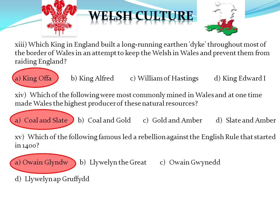 xiii) Which King in England built a long-running earthen 'dyke' throughout most of the border of Wales in an attempt to keep the Welsh in Wales and pr