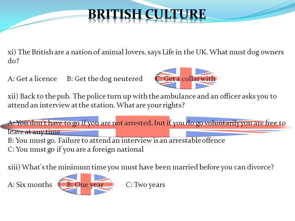 xi) The British are a nation of animal lovers, says Life in the UK. What must dog owners do? A: Get a licenceB: Get the dog neuteredC: Get a collar wi