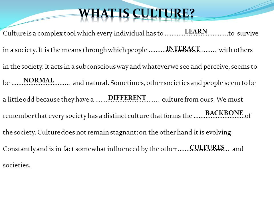 Culture is a complex tool which every individual has to.....................................to survive in a society. It is the means through which peo