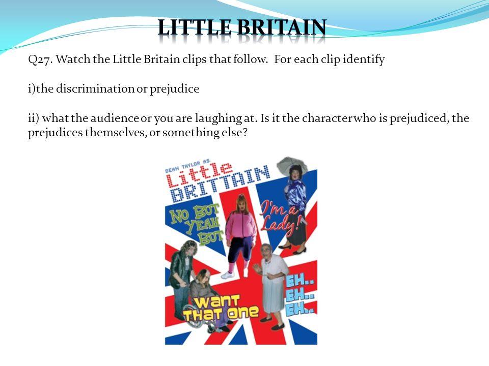 Q27. Watch the Little Britain clips that follow.