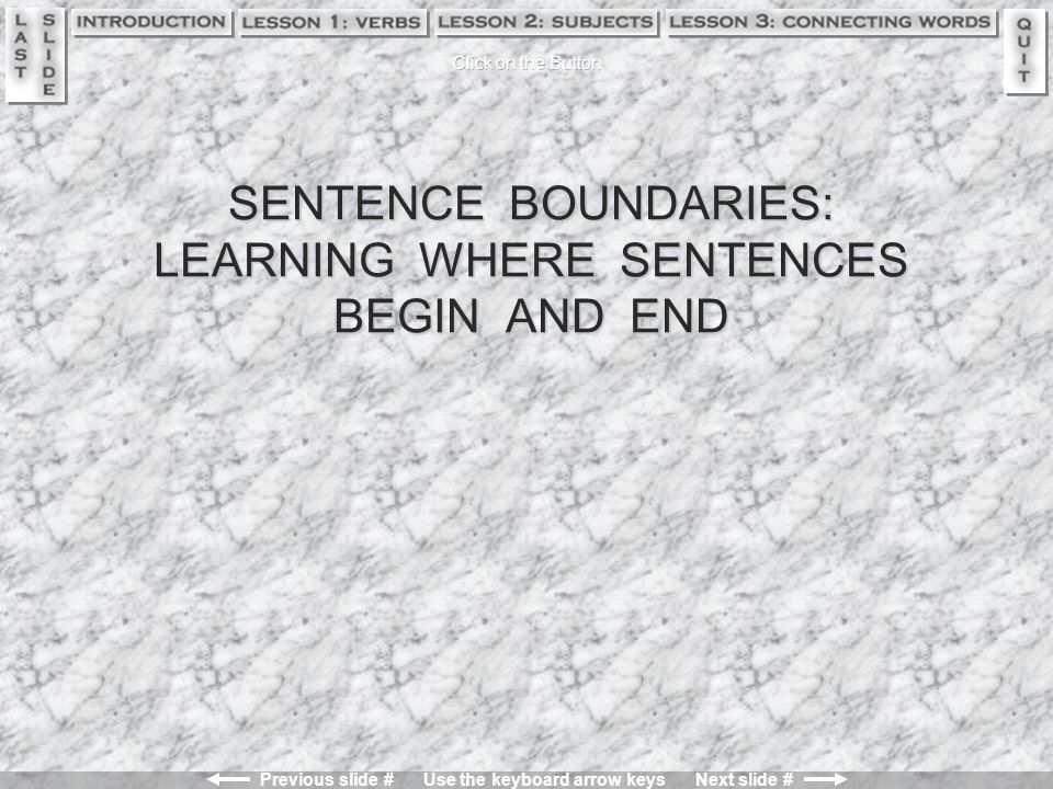 Previous slide # Use the keyboard arrow keys Next slide # Slide # 13 Test Yourself Are each of the following four word groups a single correct sentence.