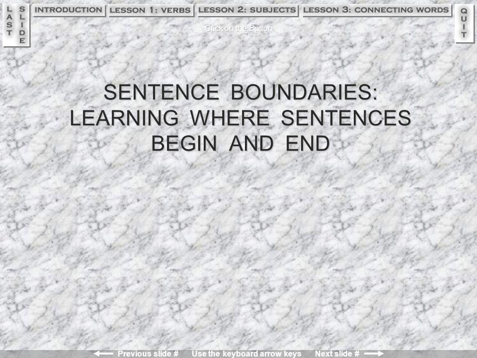 Previous slide # Use the keyboard arrow keys Next slide # Slide # 103 Practice Exercise II - Answers Connecting WordSubjectVerb 1.