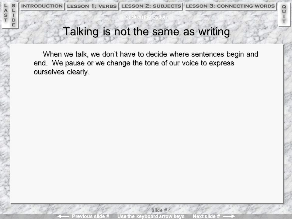 Previous slide # Use the keyboard arrow keys Next slide # Slide # 44 Verb Technique Here are the three steps of the Verb Technique : Step 1 — Put one of these words at the beginning of the sentence: yesterday today tomorrow Step 2 — Then check to see which other word in the sentence must change as well.