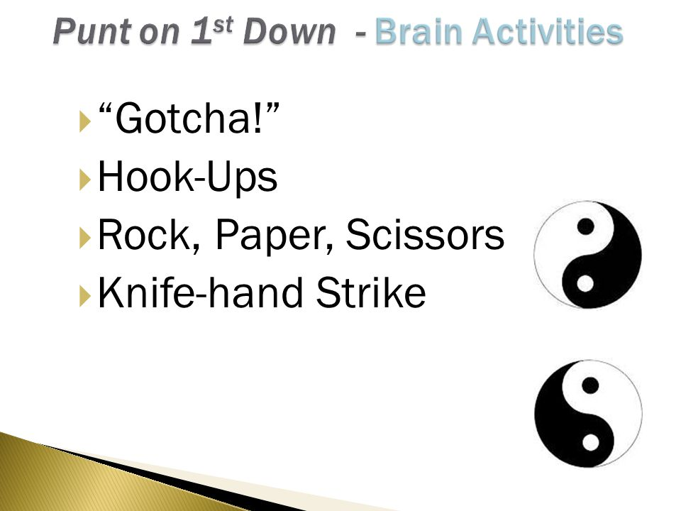  Gotcha!  Hook-Ups  Rock, Paper, Scissors  Knife-hand Strike