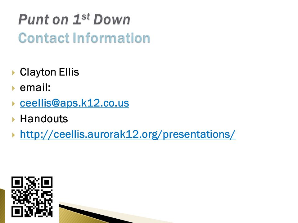  Clayton Ellis  email:  ceellis@aps.k12.co.us  Handouts  http://ceellis.aurorak12.org/presentations/
