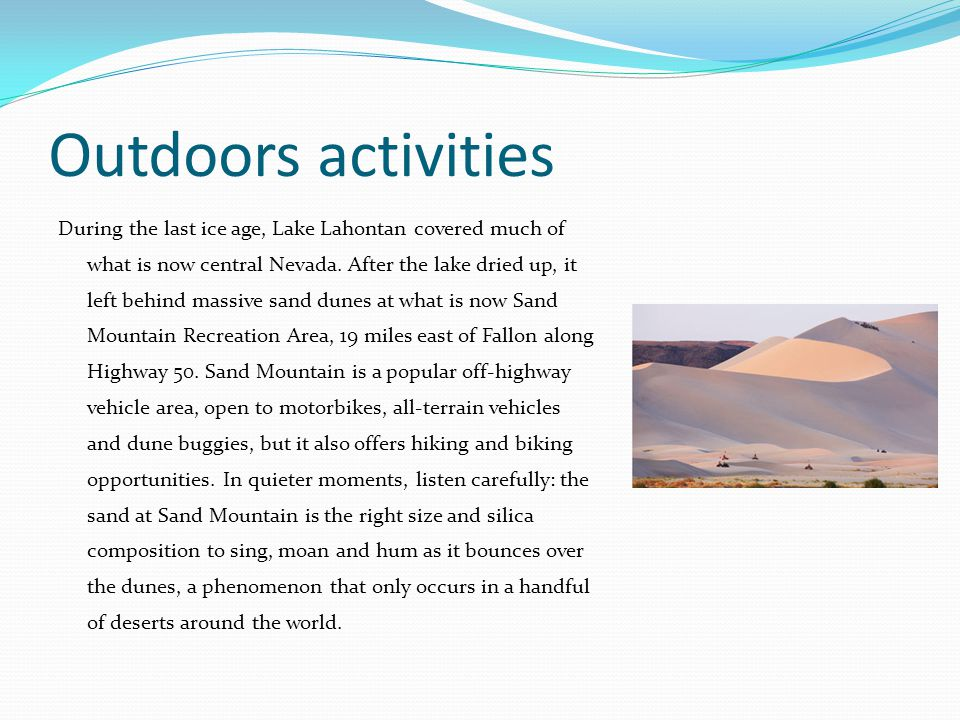 Outdoors activities During the last ice age, Lake Lahontan covered much of what is now central Nevada.