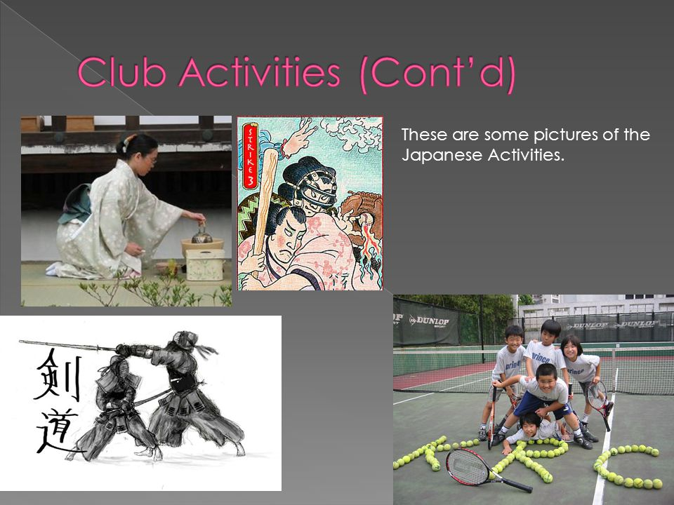 These are some pictures of the Japanese Activities.
