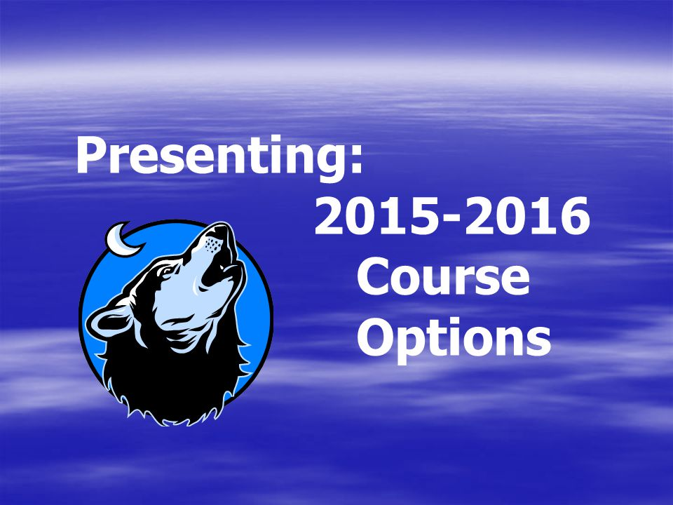 Presenting: 2015-2016 Course Options