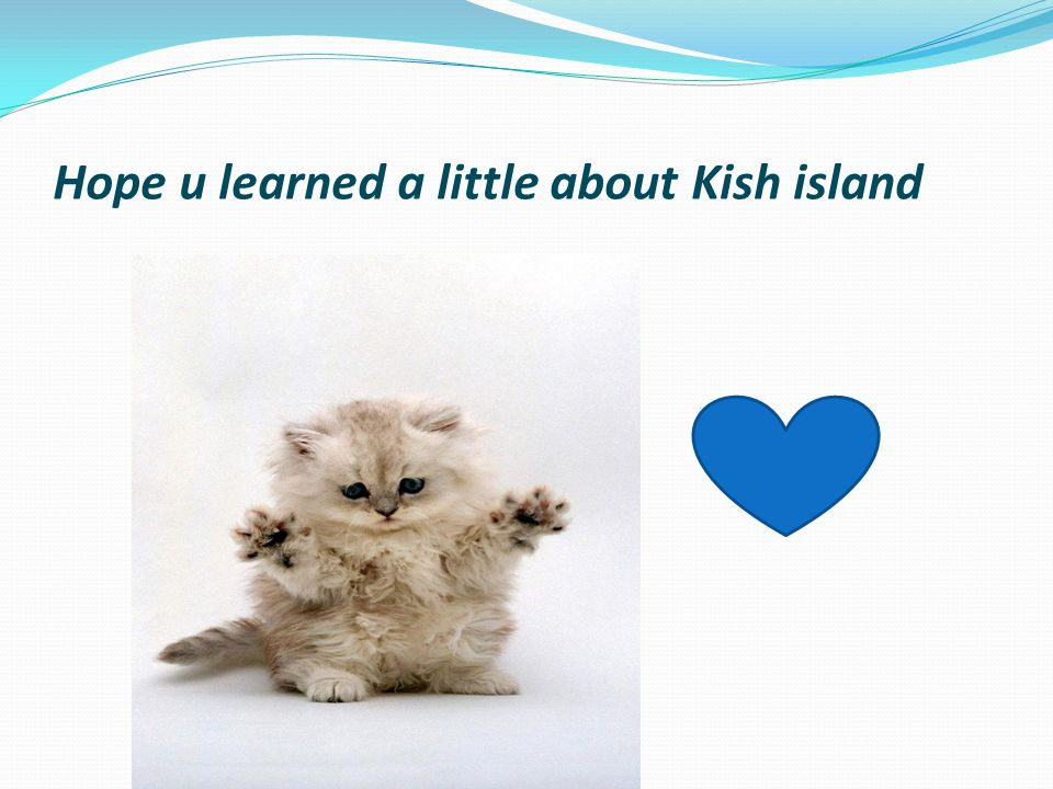 Hope u learned a little about Kish island