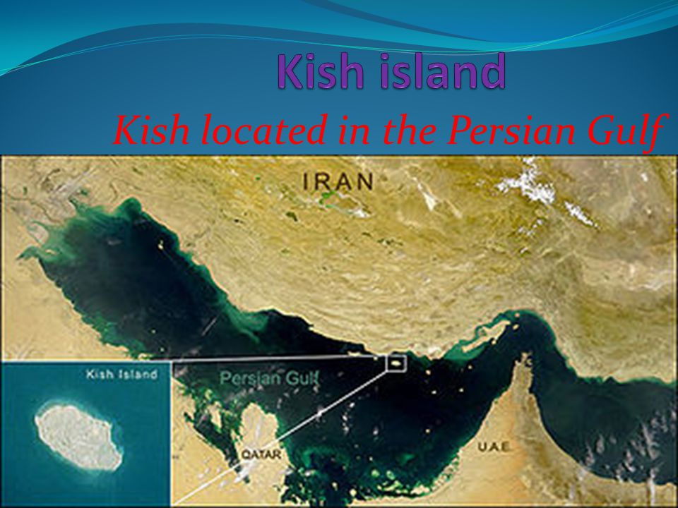Kish located in the Persian Gulf