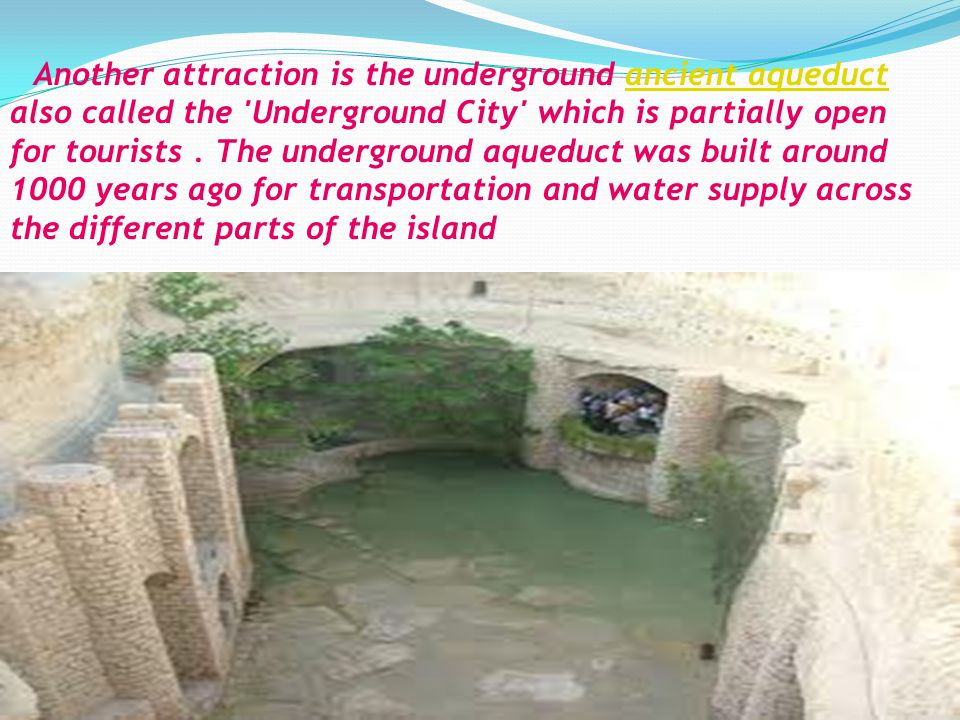 Another attraction is the underground ancient aqueduct also called the Underground City which is partially open for tourists.