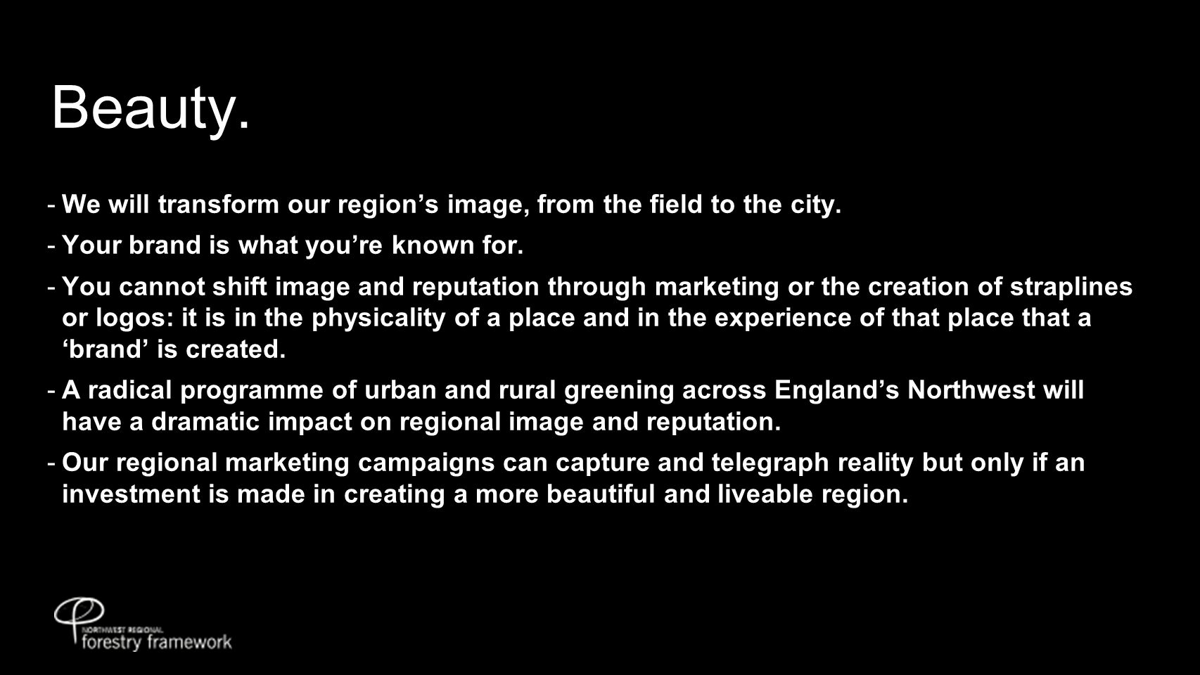 Beauty.  We will transform our region's image, from the field to the city.