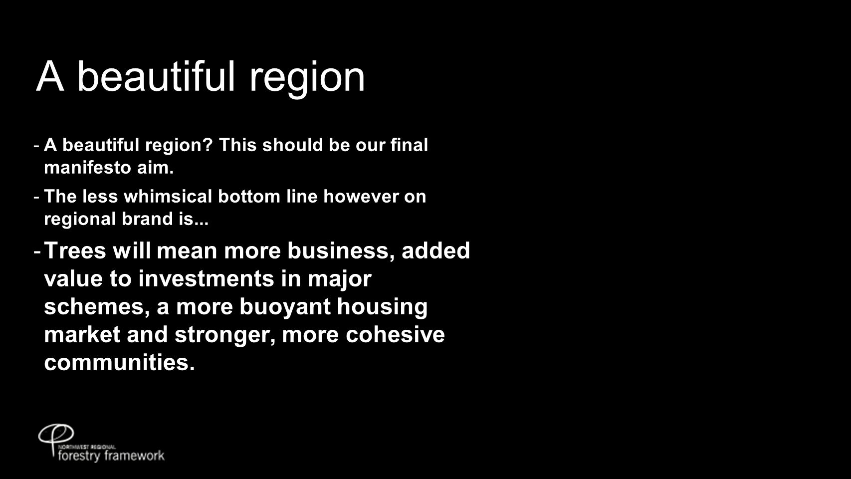 A beautiful region  A beautiful region. This should be our final manifesto aim.