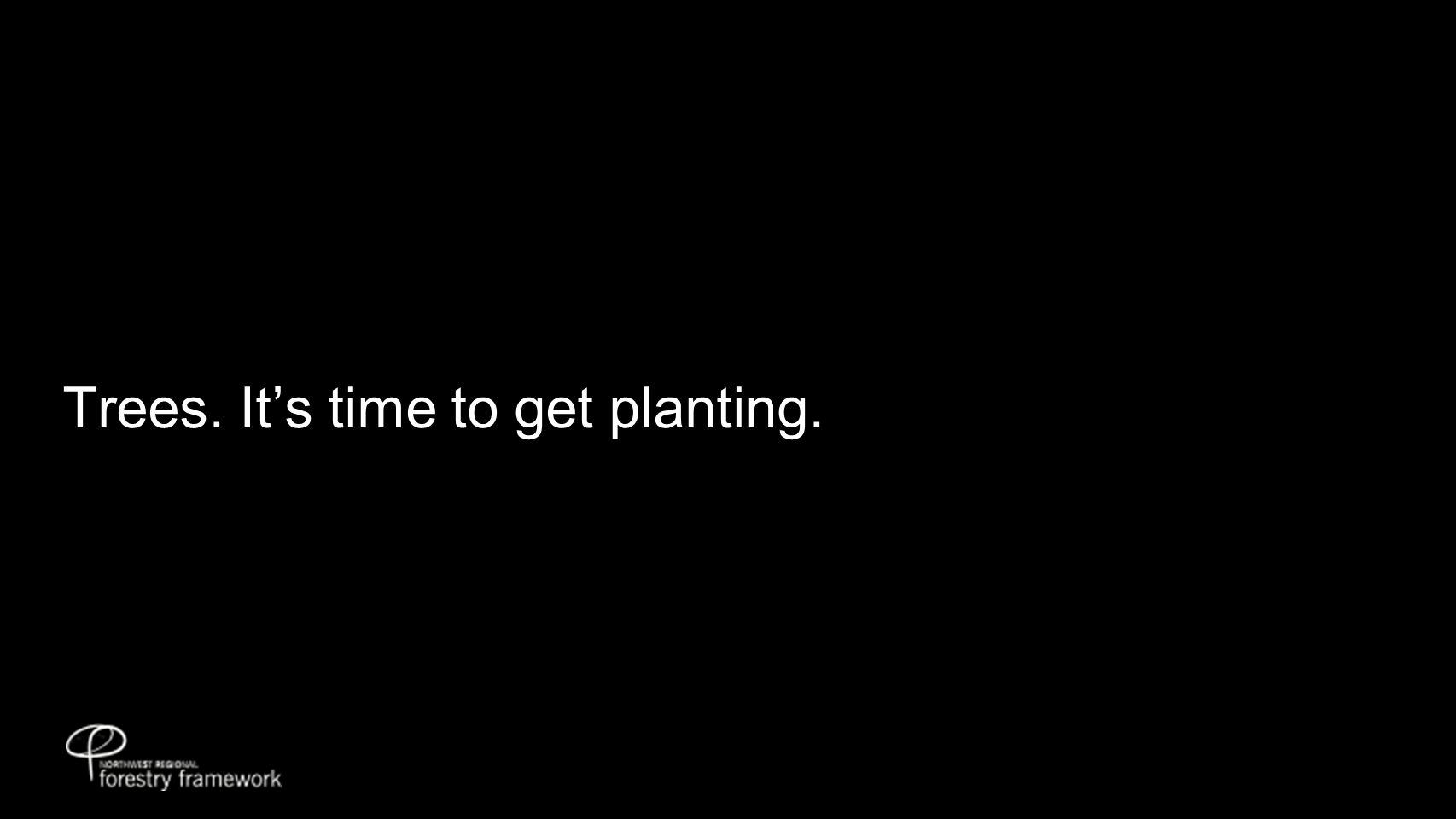 Trees. It's time to get planting.