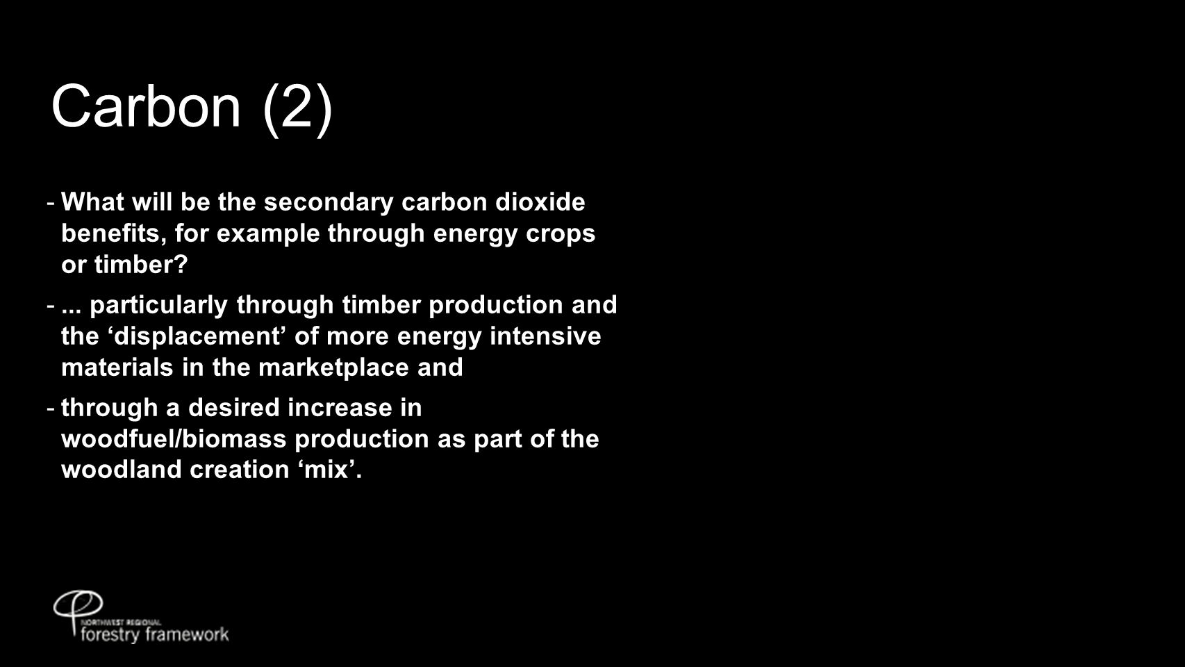 Carbon (2)  What will be the secondary carbon dioxide benefits, for example through energy crops or timber.