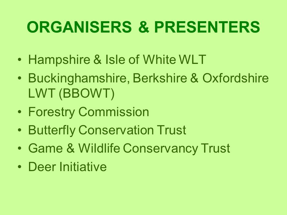 ORGANISERS & PRESENTERS Hampshire & Isle of White WLT Buckinghamshire, Berkshire & Oxfordshire LWT (BBOWT) Forestry Commission Butterfly Conservation