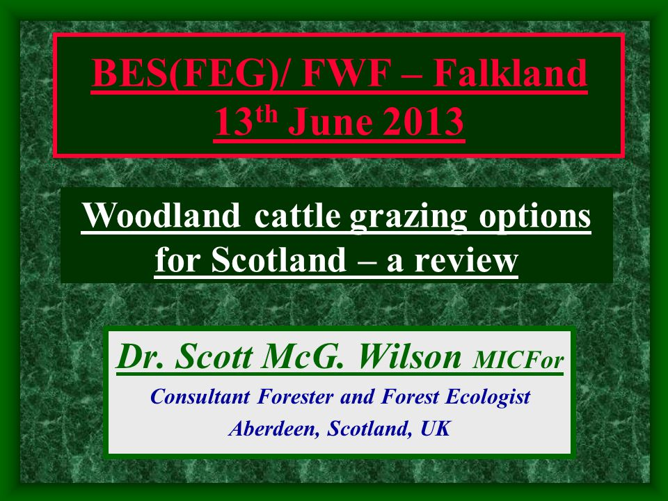 Dr. Scott McG. Wilson MICFor Consultant Forester and Forest Ecologist Aberdeen, Scotland, UK Woodland cattle grazing options for Scotland – a review B