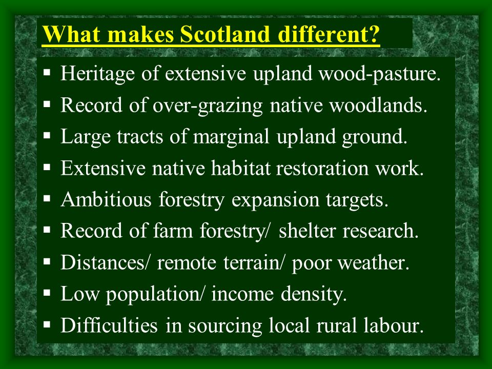 What makes Scotland different.  Heritage of extensive upland wood-pasture.