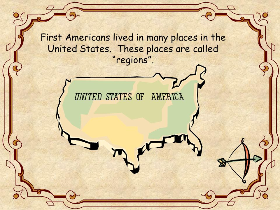 First Americans lived in many places in the United States. These places are called regions .