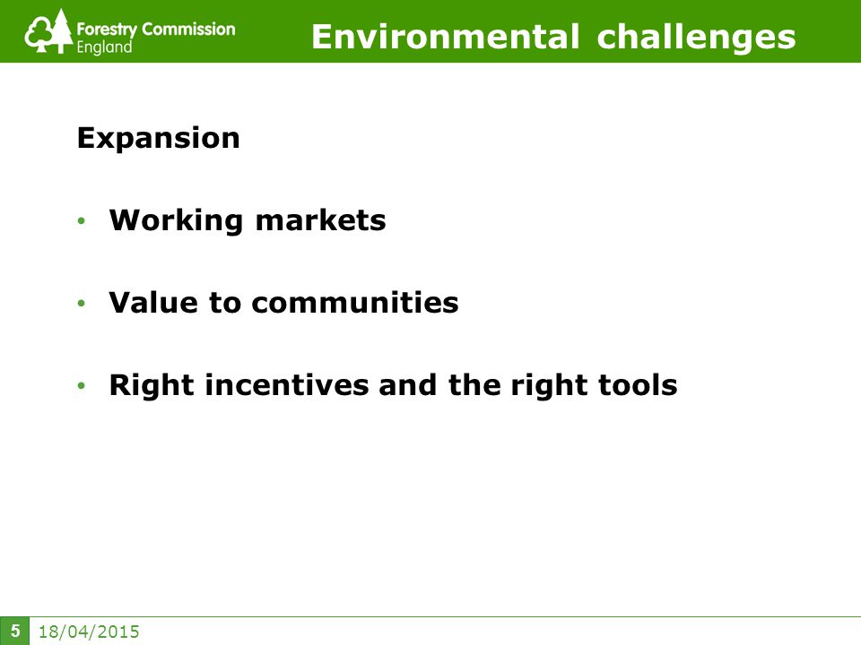 18/04/2015 6 Environmental challenges Tools such as: - the Woodland for life website which provides case studies www.woodlandforlife.net Incentives such as:- the Woodfuel woodland improvement grant