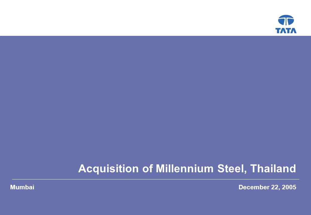2 2  Tata Steel Strategy  Thai Economy  Brief profile of Millennium Steel  Transaction structure and values  Areas of value unlock and integration  Timelines Agenda