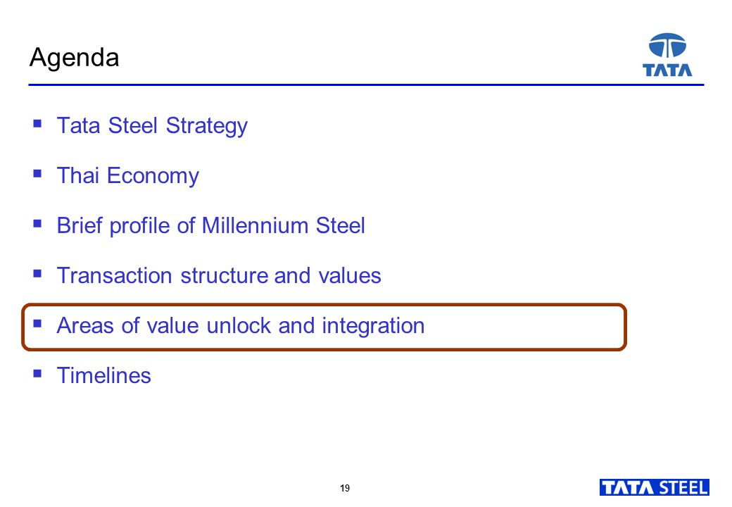 19  Tata Steel Strategy  Thai Economy  Brief profile of Millennium Steel  Transaction structure and values  Areas of value unlock and integration