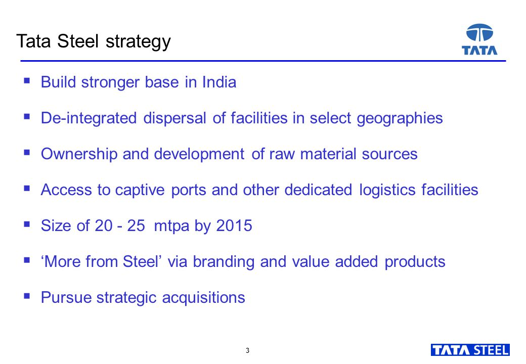 3 3  Build stronger base in India  De-integrated dispersal of facilities in select geographies  Ownership and development of raw material sources 