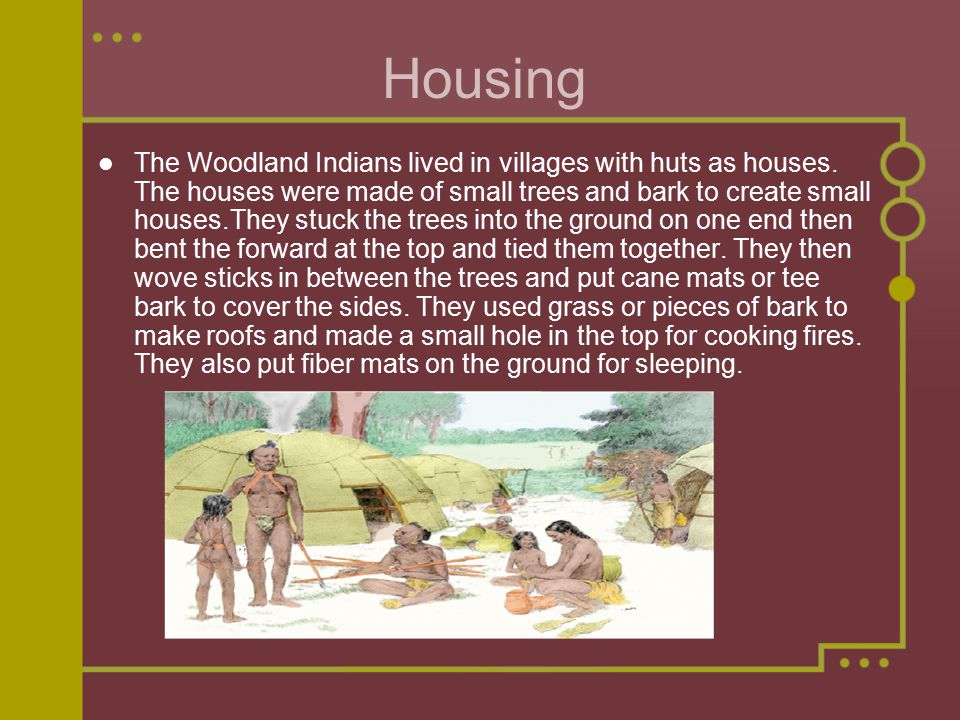 History It started with several hundred families coming together to become tribes. The Woodland culture lasted about 2000 years from approximately 100