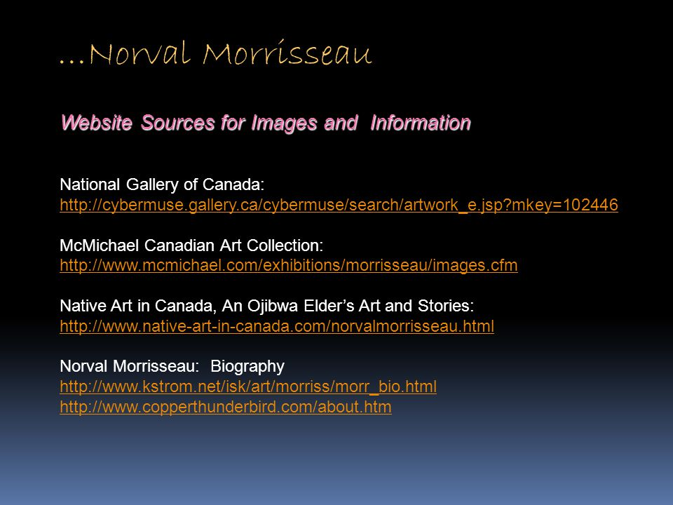 …Norval Morrisseau Website Sources for Images and Information National Gallery of Canada: http://cybermuse.gallery.ca/cybermuse/search/artwork_e.jsp?m