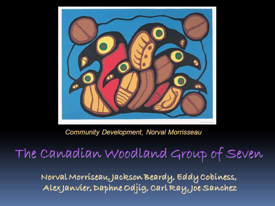 Community Development, Norval Morrisseau The Canadian Woodland Group of Seven Norval Morriseau, Jackson Beardy, Eddy Cobiness, Alex Janvier, Daphne Od