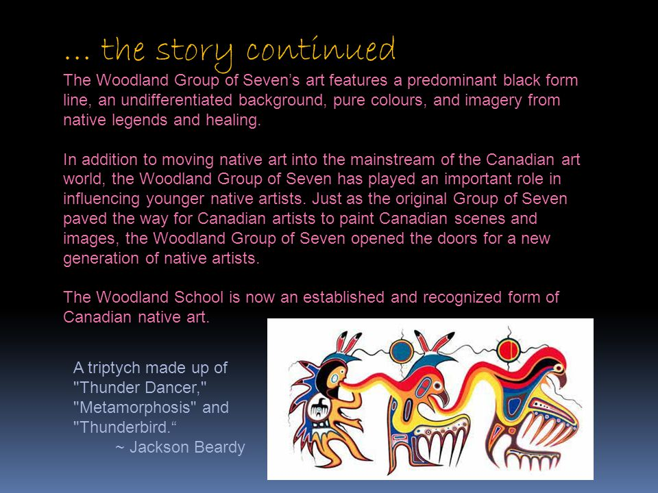 The Woodland Group of Seven's art features a predominant black form line, an undifferentiated background, pure colours, and imagery from native legend