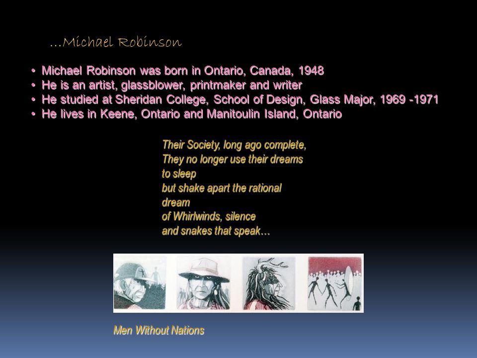 …Michael Robinson Michael Robinson was born in Ontario, Canada, 1948 Michael Robinson was born in Ontario, Canada, 1948 He is an artist, glassblower,