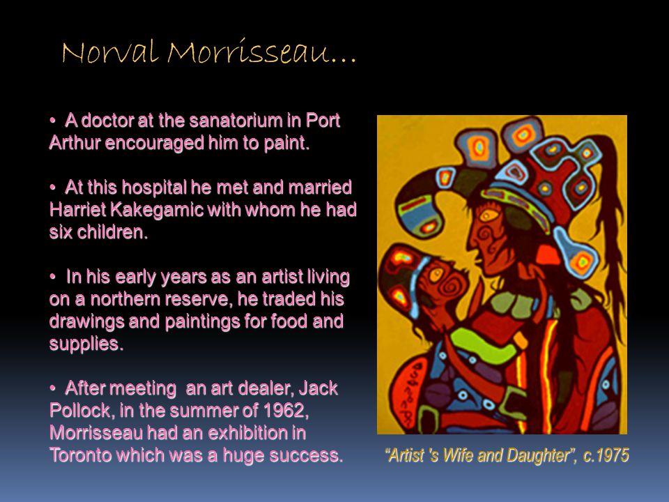 """Norval Morrisseau… """"Artist 's Wife and Daughter"""", c.1975 A doctor at the sanatorium in Port Arthur encouraged him to paint. A doctor at the sanatorium"""