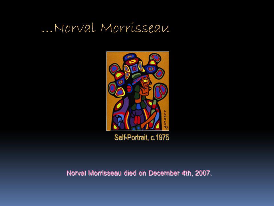 Norval Morrisseau died on December 4th, 2007. …Norval Morrisseau Self-Portrait, c.1975