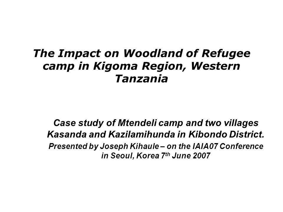The Impact on Woodland of Refugee camp in Kigoma Region, Western Tanzania Case study of Mtendeli camp and two villages Kasanda and Kazilamihunda in Kibondo District.