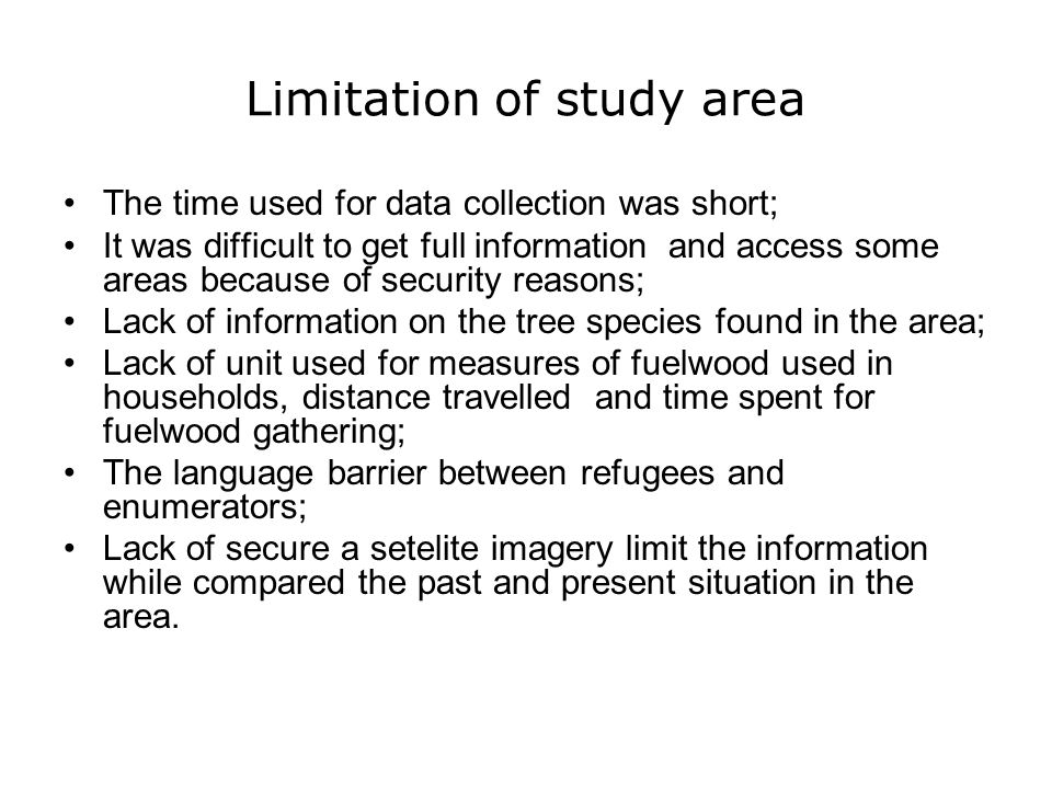 Limitation of study area The time used for data collection was short; It was difficult to get full information and access some areas because of securi
