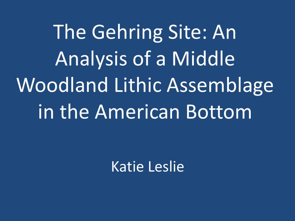 The Gehring Site: An Analysis of a Middle Woodland Lithic Assemblage in the American Bottom Katie Leslie