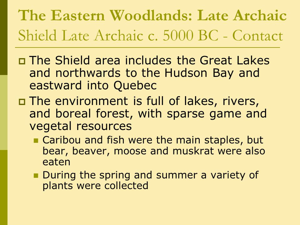 The Eastern Woodlands: Late Archaic Shield Late Archaic c.