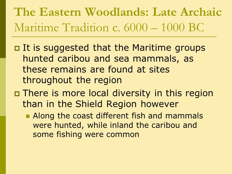 The Eastern Woodlands: Late Archaic Maritime Tradition c.