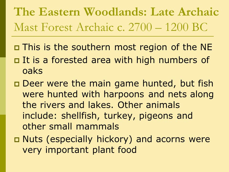 The Eastern Woodlands: Late Archaic Mast Forest Archaic c.
