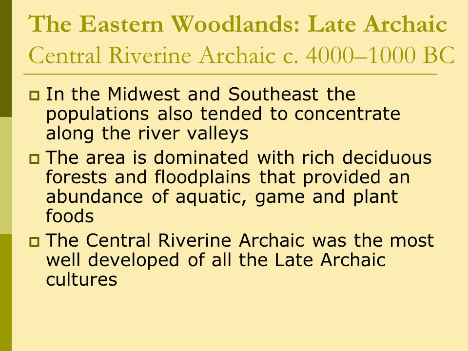 The Eastern Woodlands: Late Archaic Central Riverine Archaic c.