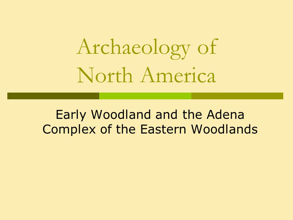 Archaeology of North America Early Woodland and the Adena Complex of the Eastern Woodlands