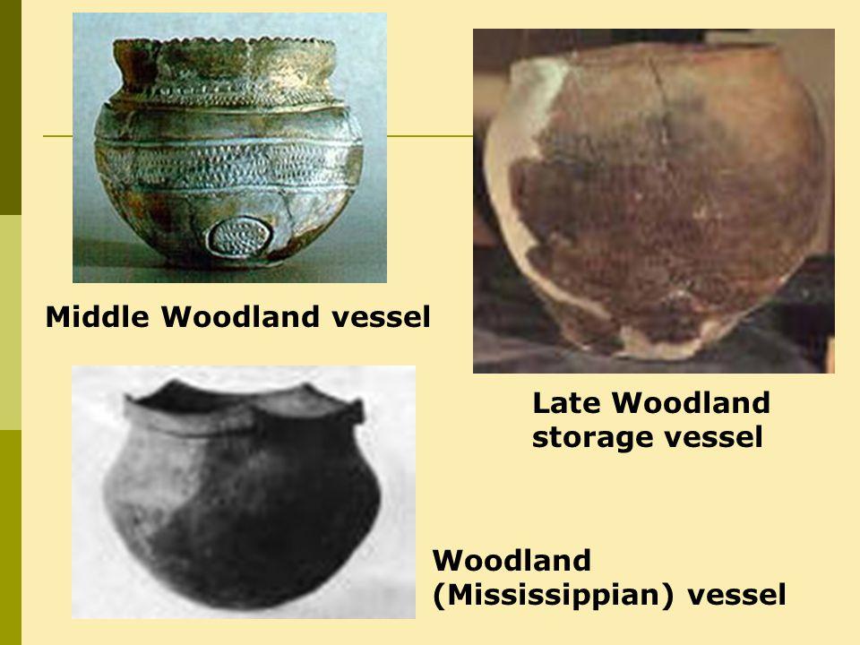 Middle Woodland vessel Woodland (Mississippian) vessel Late Woodland storage vessel