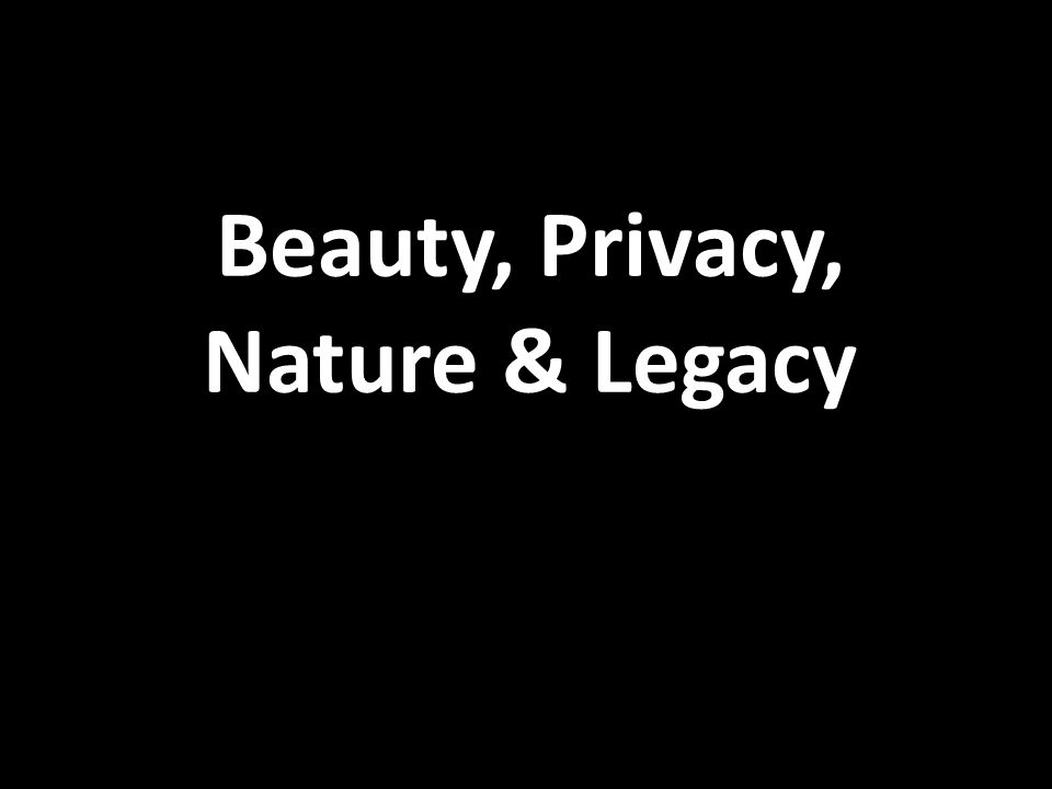 Beauty, Privacy, Nature & Legacy
