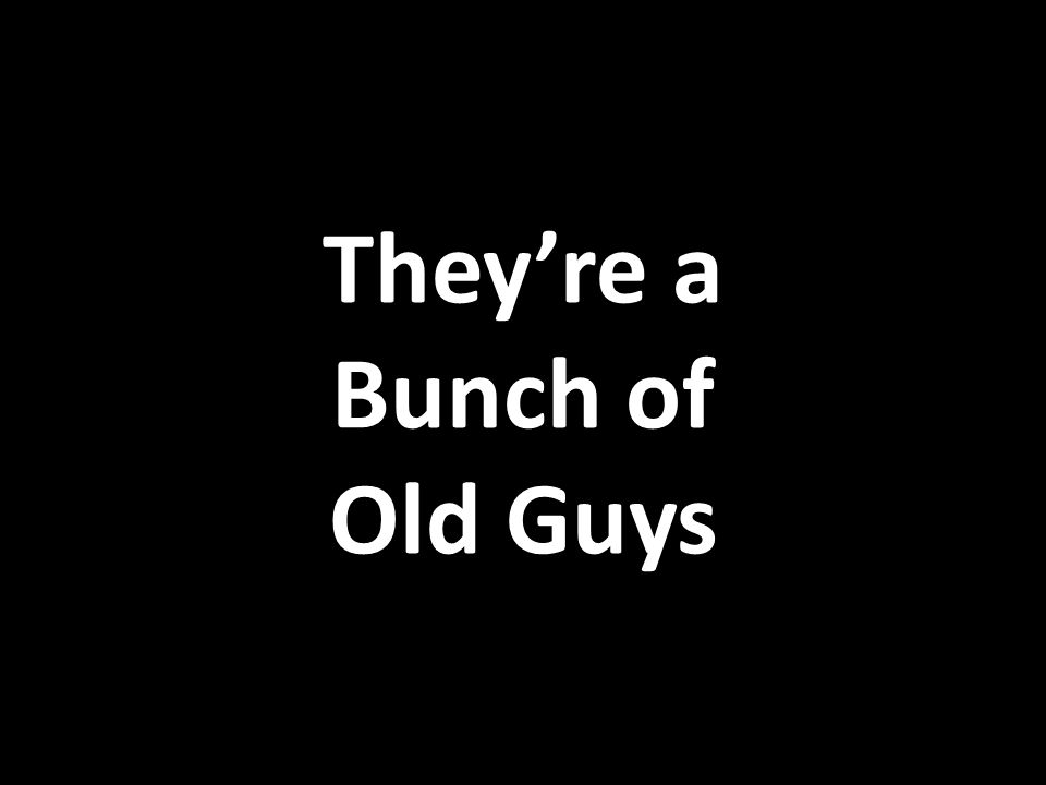 They're a Bunch of Old Guys