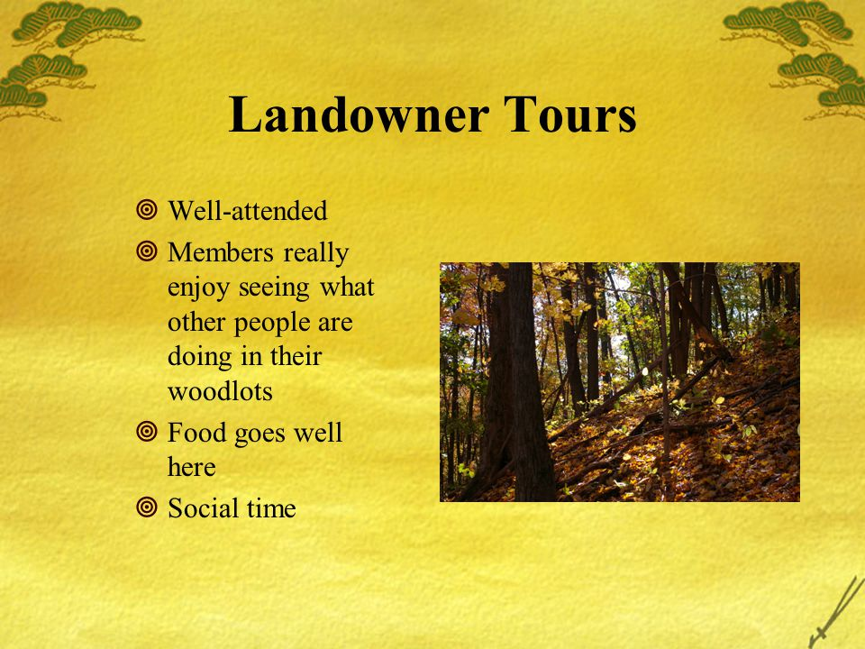 Landowner Tours  Well-attended  Members really enjoy seeing what other people are doing in their woodlots