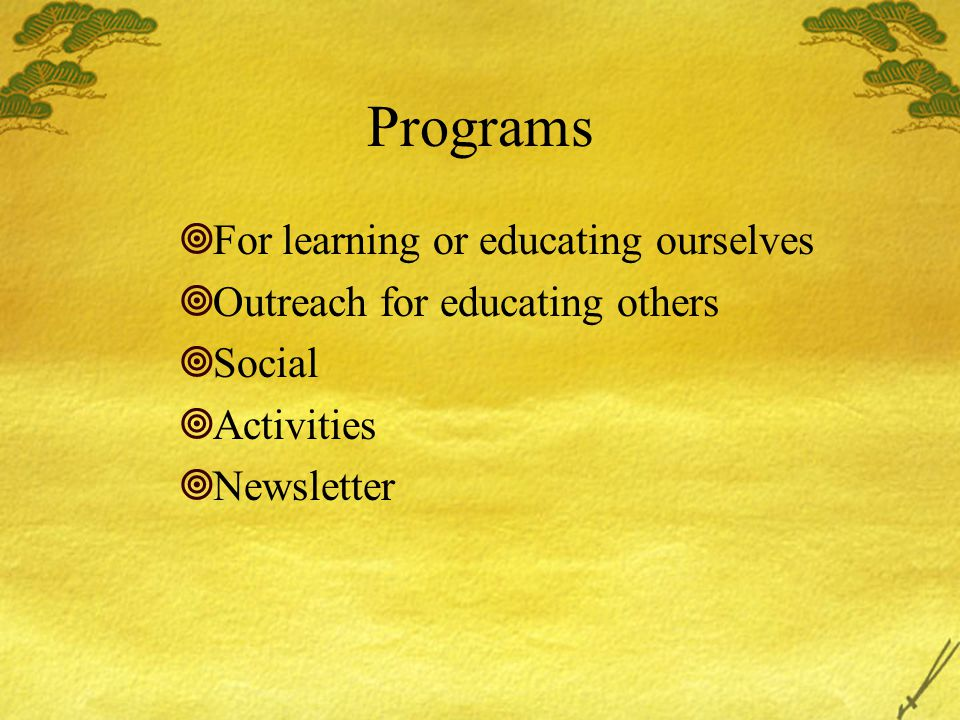 Programs  For learning or educating ourselves  Outreach for educating others  Social  Activities