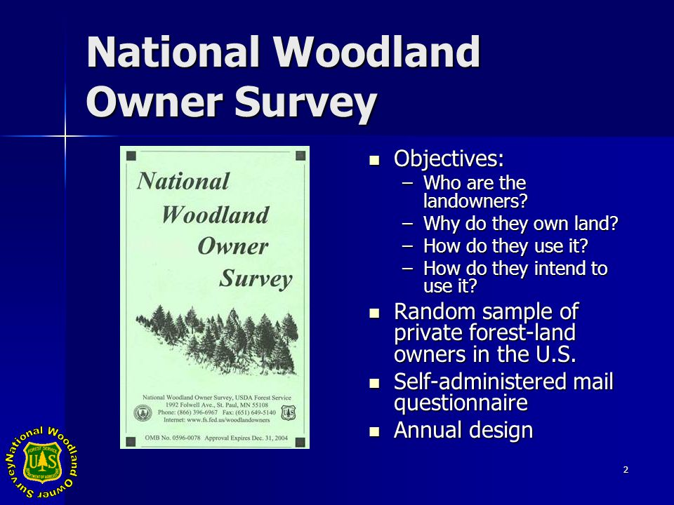 2 National Woodland Owner Survey Objectives: Objectives: –Who are the landowners.
