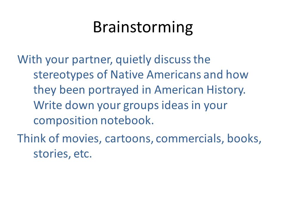 Brainstorming With your partner, quietly discuss the stereotypes of Native Americans and how they been portrayed in American History. Write down your
